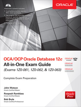 OCA/OCP Oracle Database 12c All-in-One Exam Guide (Exams 1Z0-061, 1Z0-062, & 1Z0-063), 2nd Edition