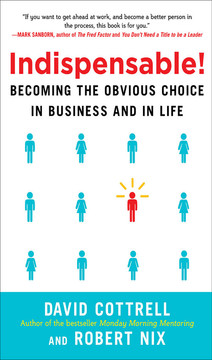 Indispensable! Becoming the Obvious Choice in Business and in Life