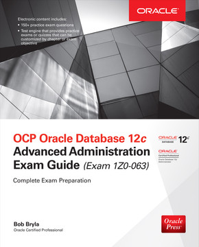 OCP Oracle Database 12c Advanced Administration Exam Guide (Exam 1Z0-063), 3rd Edition