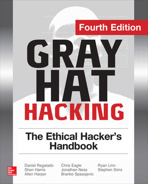 Gray Hat Hacking The Ethical Hacker's Handbook, Fourth Edition, 4th Edition