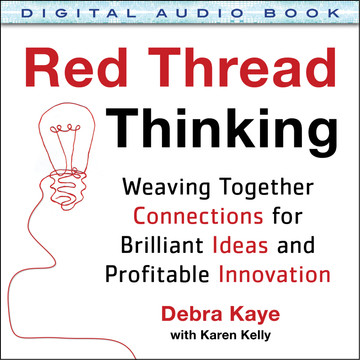 Red Thread Thinking: Weaving Together Connections for Brilliant Ideas and Profitable Innovation (Audio Book)