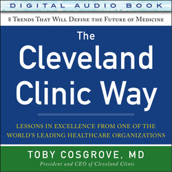 The Cleveland Clinic Way: Lessons in Excellence from One of the World's Leading Health Care Organizations (Audio Book)