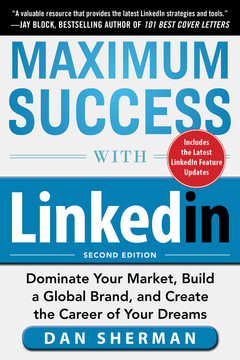 Maximum Success with LinkedIn: Dominate Your Market, Build a Global Brand, and Create the Career of Your Dreams, 2nd Edition