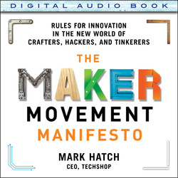 The Maker Movement Manifesto: Rules for Innovation in the New World of Crafters, Hackers, and Tinkerers (Audio Book)