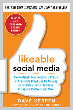 Likeable Social Media, Revised and Expanded: How to Delight Your Customers, Create an Irresistible Brand, and Be Amazing on Facebook, Twitter, LinkedIn, Instagram, Pinterest, and More, 2nd Edition