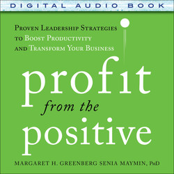 Profit from the Positive: Proven Leadership Strategies to Boost Productivity and Transform Your Business, with a foreword by Tom Rath (Audio Book)