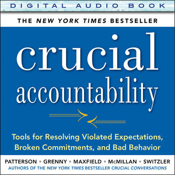 Crucial Accountability: Tools for Resolving Violated Expectations, Broken Commitments, and Bad Behavior, Second Edition (Audio Book)
