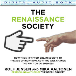 The Renaissance Society: How the Shift from Dream Society to the Age of Individual Control Will Change the Way You Do Business (Audio Book)