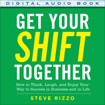 Get Your SHIFT Together: How to Think, Laugh, and Enjoy Your Way to Success in Business and in Life (Audio Book)
