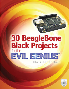 30 BeagleBone Black Projects for the Evil Genius [Book]