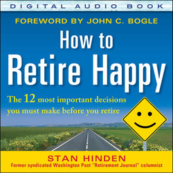 How to Retire Happy: The 12 Most Important Decisions You Must Make Before You Retire, Fourth Edition (Audio Book)