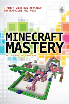 Minecraft Mastery: Build Your Own Redstone Contraptions and Mods [Book]