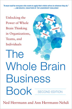 The Whole Brain Business Book, Second Edition: Unlocking the Power of Whole Brain Thinking in Organizations, Teams, and Individuals, 2nd Edition