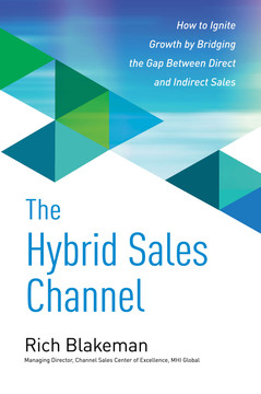 The Hybrid Sales Channel: How to Ignite Growth by Bridging the Gap Between Direct and Indirect Sales