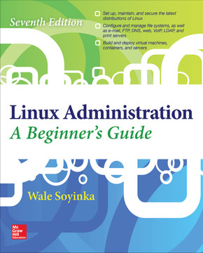 Linux Administration: A Beginner's Guide, Seventh Edition, 7th Edition