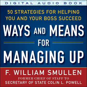 Ways and Means for Managing Up: 50 Strategies for Helping You and Your Boss Succeed (Audio Book)