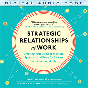 Strategic Relationships at Work: Creating Your Circle of Mentors, Sponsors, and Peers for Success in Business and Life (Audio Book)