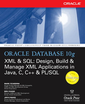 Oracle Database 10g XML & SQL: Design, Build & Manage XML Applications in Java, C, C++ & PL/SQL