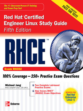 RHCE Red Hat Certified Engineer Linux Study Guide (Exam RH302), 5th Edition