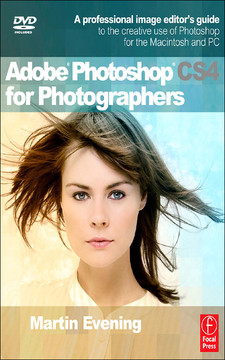 Adobe Photoshop CS4 for Photographers: A professional image editor's guide to the creative use of Photoshop for the Macintosh and PC
