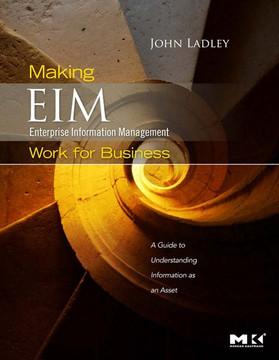 Making Enterprise Information Management (EIM) Work for Business