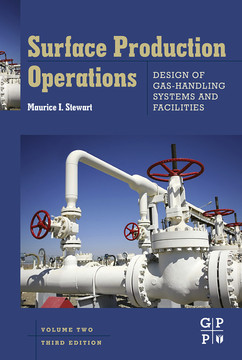 Surface Production Operations: Vol 2: Design of Gas-Handling Systems and Facilities, 3rd Edition