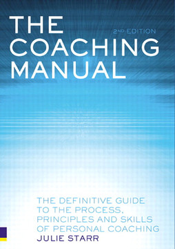 The Coaching Manual: The Definitive Guide to the Process, Principles and Skills of Personal Coaching, Second edition