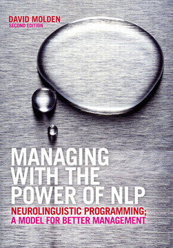 Managing with the Power of NLP: Neurolinguistic Programming; A Model for Better Management, Second Edition