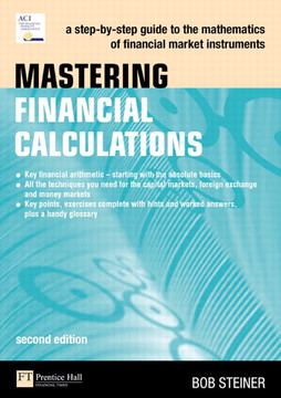 Mastering Financial Calculations: A step-by-step guide to the mathematics of financial market instruments, Second edition