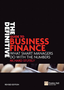 The Definitive Guide to Business Finance: What smart managers do with the numbers, Second Edition