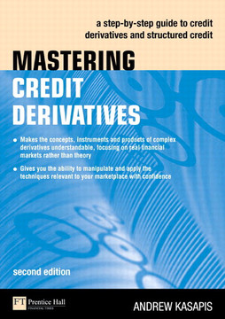 Mastering Credit Derivatives: A step-by-step guide to credit derivatives and structured credit, Second Edition