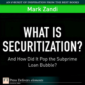 What is Securitization?: And How Did It Pop the Subprime Loan Bubble?