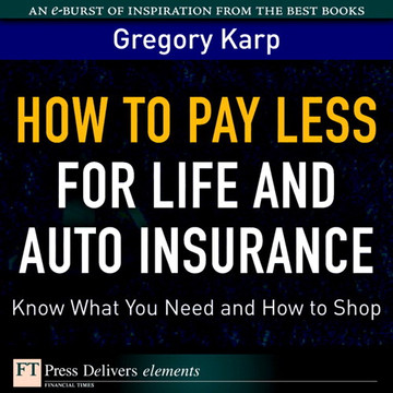 How to Pay Less for Life and Auto Insurance: Know What You Need and How to Shop