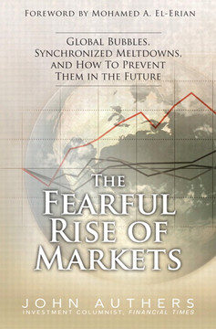 The Fearful Rise of Markets: Global Bubbles, Synchronized Meltdowns, and How to Prevent Them in the Future