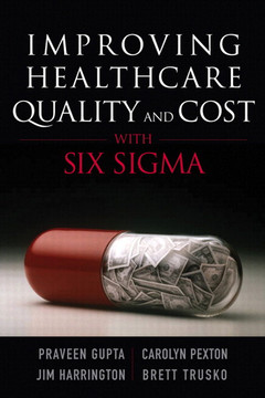 Improving Healthcare Quality and Cost with Six Sigma
