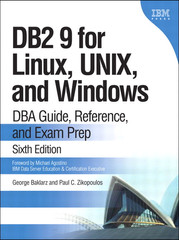 DB2® 9 for Linux®, UNIX®, and Windows®: DBA Guide, Reference, and Exam Prep, Sixth Edition
