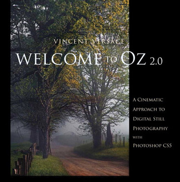 Welcome to Oz 2.0: A Cinematic Approach to Digital Still Photography with Photoshop, Second Edition