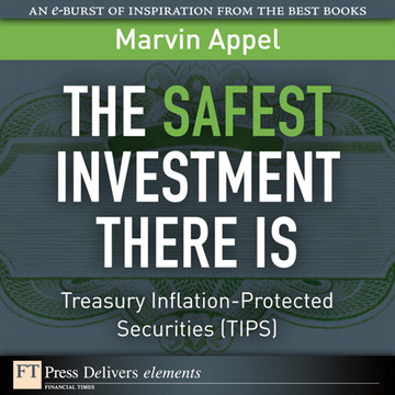 The Safest Investment There Is: Treasury Inflation-Protected Securities (TIPS)