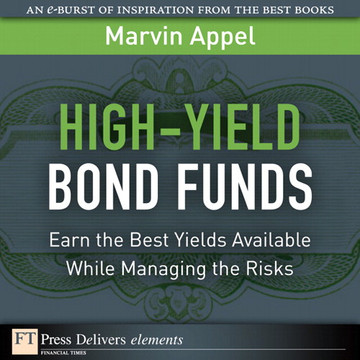 High-Yield Bond Funds: Earn the Best Yields Available While Managing the Risks
