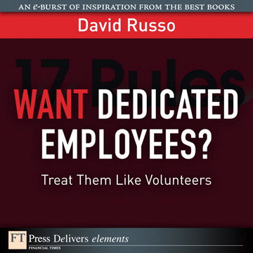Want Dedicated Employees?: Treat Them Like Volunteers