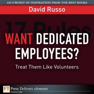 Want Dedicated Employees?: Treat Them Like Volunteers