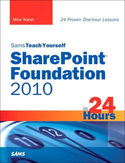 Sams Teach Yourself SharePoint Foundation 2010 in 24 Hours