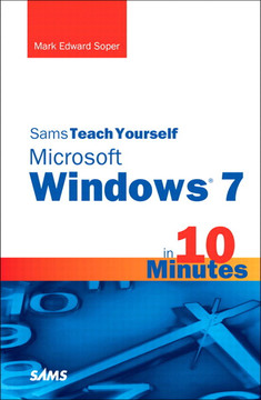 Sams Teach Yourself Microsoft Windows® 7 in 10 Minutes