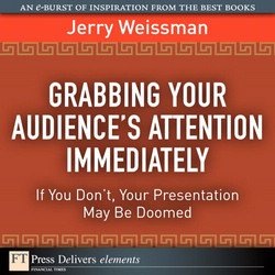 Grabbing Your Audience's Attention Immediately: If You Don't, Your Presentation May Be Doomed