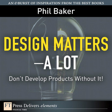 Design Matters—A Lot: Don't Develop Products Without It!