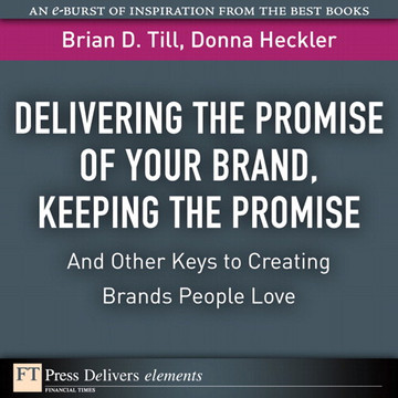 Delivering the Promise of Your Brand, Keeping the Promise... and Other Keys to Creating Brands People Love