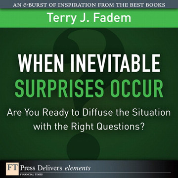 When the Inevitable Surprises Occur...Are You Ready to Diffuse the Situation with the Right Questions?