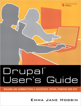Drupal™ User's Guide: Building and Administering a Successful Drupal-Powered Web Site