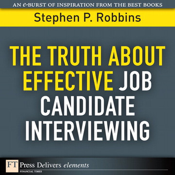 The Truth About Effective Job Candidate Interviewing