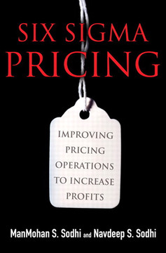 Six Sigma Pricing: Improving Pricing Operations to Increase Profits